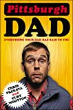 img - for Pittsburgh Dad: Everything Your Dad Has Said to You book / textbook / text book