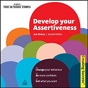 Develop Your Assertiveness: Creating Success Series | [Sue Bishop]