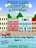 Fudge Cake, Felony and a Funeral (A Charlotte Denver Cozy Mystery Book 2) (English Edition)