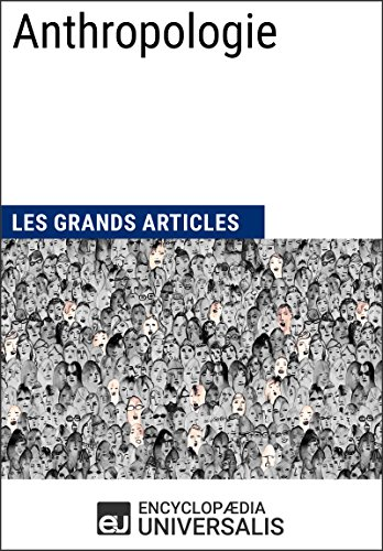anthropologie-les-grands-articles-duniversalis-french-edition
