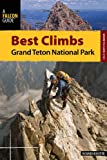 Richard Rossiter Best Climbs: Grand Teton National Park (Where to Climb)