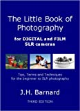 J.H. Barnard The Little Book of Photography: For Digital and Film SLR Cameras