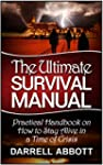 The Ultimate Survival Manual: Practic...