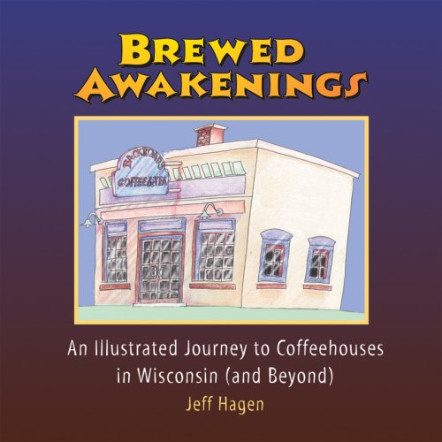 Brewed Awakenings: An Illustrated Journey to Coffeehouses in Wisconsin (and Beyond) PDF