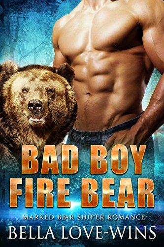 Bad Boy Fire Bear: Paranormal Bear Shifter Romance (Marked Bear Shifter Romance Book 1)