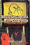 British Cinema and the Cold War: The State, Propaganda and Consensus (Cinema and Society)