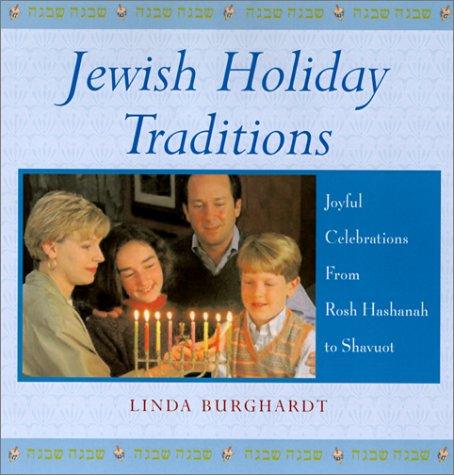 Jewish Holiday Traditions Joyful Celebrations from Rosh Hashanah to ShavuotB0000C3G7P