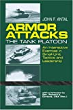 Armor Attacks: The Tank Platoon - An Interactive Exercise in Small-Unit Tactics and Leadership (0891413839) by John F. Antal