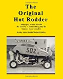 img - for The Original Hot Rodder: Biography of Bill Waddill His History of Hot Rodding and the Genesee Gear Grinders book / textbook / text book