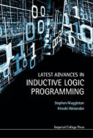 Latest Advances in Inductive Logic Programming Front Cover