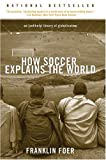 Book cover for How Soccer Explains the World: An Unlikely Theory of Globalization