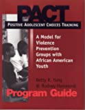 img - for Pact: Positive Adolescent Choices Training a Model for Violence Prevention Groups With African American Youth(NO LONGER AVAILABLE--REVISED EDITION IS AVAILABLE) book / textbook / text book