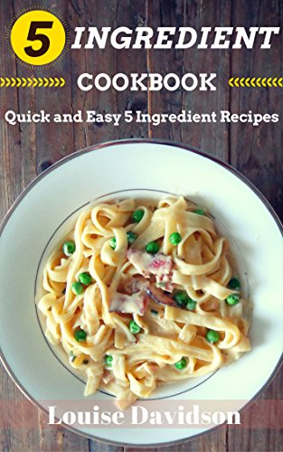 5 Ingredient Cookbook: Quick and Easy 5 Ingredient Recipes by Louise Davidson