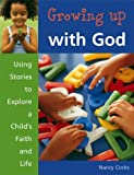 Growing Up With God: Using Stories to Explore a Child's Faith and Life