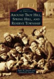 Around Troy Hill, Spring Hill, and Reserve Township (Images of America (Arcadia Publishing))