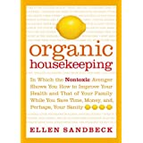 Buy Organic Housekeeping: In Which the Non-Toxic Avenger Shows You How to Improve Your Health and That of Your Family, While You Save Time, Money, and, Perhaps, Your Sanity
