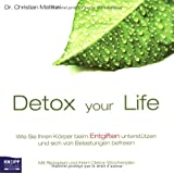 Detox your Life - Wie Sie Ihren Krper beim Entgiften untersttzen und sich von Belastungen befreien: Mit Rezepten und Ihrem Detox-Wochenplanvon &#34;Christian Matthai&#34;