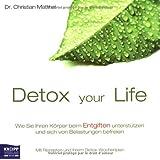 """Detox your Life - Wie Sie Ihren K�rper beim Entgiften unterst�tzen und sich von Belastungen befreien: Mit Rezepten und Ihrem Detox-Wochenplanvon """"Christian Matthai"""""""
