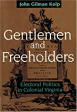 Gentlemen and Freeholders: Electoral Politics in Colonial Virginia (Early America: History, Context, Culture)