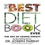 The Best Diet Book Ever: The Zen of Losing Weight | Dr. Joseph Parent,Nancy Parent,Ken Zeiger