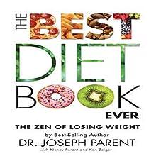 The Best Diet Book Ever: The Zen of Losing Weight Audiobook by Dr. Joseph Parent, Nancy Parent, Ken Zeiger Narrated by Joseph Parent, Nancy Parent