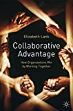 Elizabeth Lank Collaborative Advantage: How Organizations Win by Working Together: How Organisations Win by Working Together