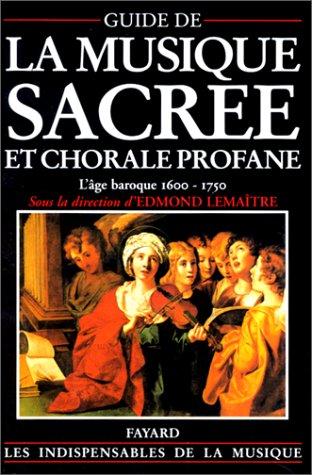 GUIDE DE LA MUSIQUE SACREE ET CHORALE PROFANE. L'âge baroque (1600-1750)
