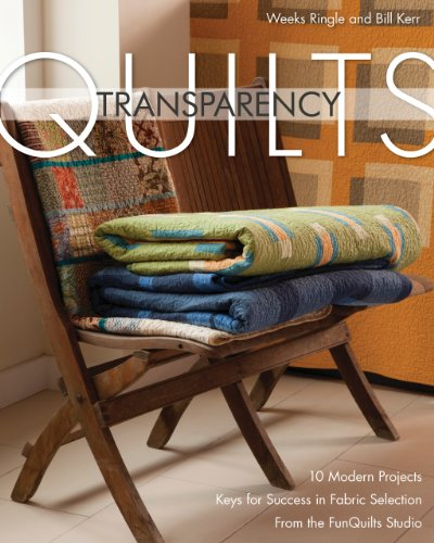 Transparency Quilts: 10 Modern Projects - Keys for Success in Fabric Selection - From the FunQuilts Studio