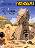 Papyrus, tome 23 : Le Cheval de Troie