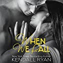 When We Fall: When I Break, Book 3 Audiobook by Kendall Ryan Narrated by Josh Goodman