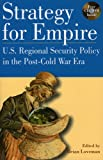 img - for Strategy for Empire: U.S. Regional Security Policy in the PostDCold War Era (The World Beat Series) book / textbook / text book