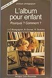 echange, troc Rémy Stoecklé, Bernadette Gromer, Jean-Claude Bourguignon - L'album pour enfant : pourquoi ? Comment ?