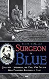 Surgeon in Blue: Jonathan Letterman, the Civil War Doctor Who Pioneered Battlefield Care