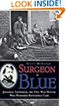 Surgeon in Blue: Jonathan Letterman,...