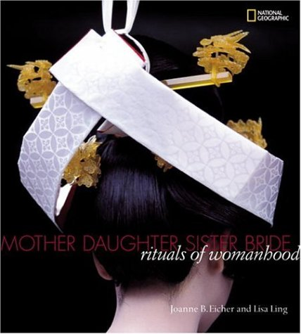 Mother, Daughter, Sister, Bride: Rituals of Womanhood (National Geographic)