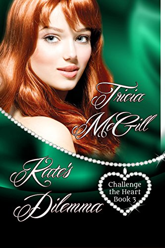 Book: Kate's Dilemma (Challenge the Heart Book 3) by Tricia McGill