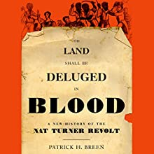 The Land Shall Be Deluged in Blood: A New History of the Nat Turner Revolt (       UNABRIDGED) by Patrick H. Breen Narrated by Kevin Free