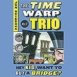 Hey Kid, Want to Buy a Bridge?: Time Warp Trio, Book 11 | Jon Scieszka