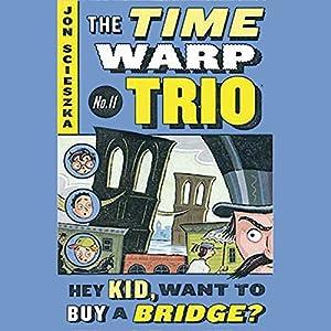 Hey Kid, Want to Buy a Bridge? Audiobook