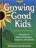 Growing Good Kids: 28 Original Activities to Enhance Self-Awareness, Compassion, and Leadership (Free Spirited Classroom)