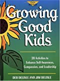 img - for Growing Good Kids: 28 Activities to Enhance Self-Awareness, Compassion, and Leadership (The Free Spirited Classroom) book / textbook / text book