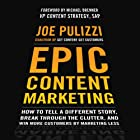 Epic Content Marketing: How to Tell a Different Story, Break through the Clutter, and Win More Customers by Marketing Less Hörbuch von Joe Pulizzi Gesprochen von: Joe Pulizzi
