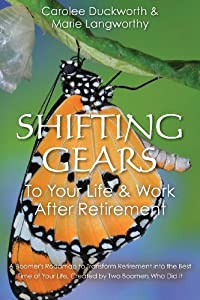 Shifting Gears To Your Life & Work After Retirement: A Boomer's Roadmap to Transform Retirement into the Best Time of Your Life, Created by Two Boomers Who Did It by New Cabady Press
