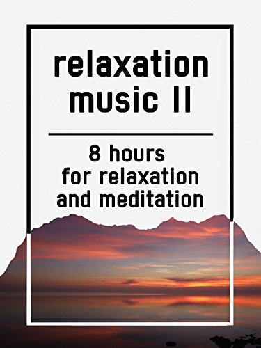 Relaxation music II, 8 hours for Relaxation and Meditation