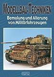 Bemalung und Alterung von Militärfahrzeugen (Modellbau-Techniken, Band 1)