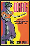 Drag: A History of Female Impersonation in the Performing Arts