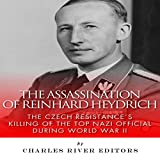 The Assassination of Reinhard Heydrich: The Czech Resistance's Killing of the Top Nazi Official During World War II