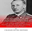 The Assassination of Reinhard Heydrich: The Czech Resistance's Killing of the Top Nazi Official During World War II Audiobook by  Charles River Editors Narrated by Todd Van Linda