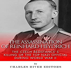 The Assassination of Reinhard Heydrich: The Czech Resistance's Killing of the Top Nazi Official During World War II Audiobook