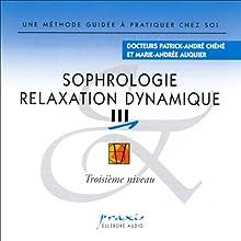Sophrologie - Relaxation dynamique 3 | Livre audio Auteur(s) : Patrick-André Chéné, Marie-Andrée Auquier Narrateur(s) : Patrick-André Chéné, Marie-Andrée Auquier